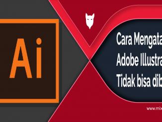 Cara Mengatasi Adobe Illustrator Tidak Bisa Dibuka