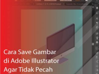 Cara save gambar di adobe illustrator agar tidak pecah