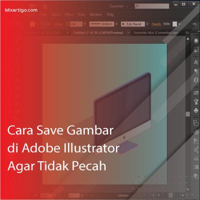 Cara Save Gambar di Adobe Illustrator Agar Tidak Pecah ...
