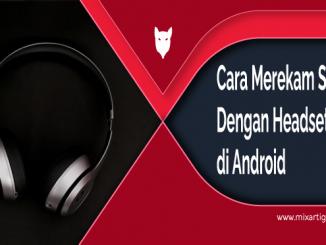 Cara merekam Suara Dengan Headset di Android
