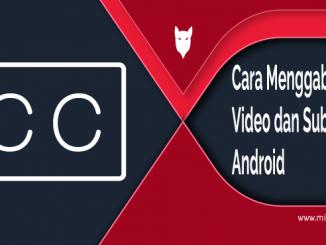Cara Mudah Menggabungkan Video dan Subtitle di Android